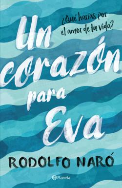Un Corazón Para Eva Rodolfo Naró Planeta De Libros