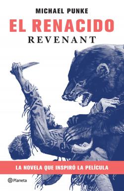 El renacido - Michael Punke | Planeta de Libros