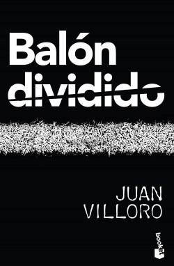 Balón dividido - Juan Villoro | Planeta de Libros