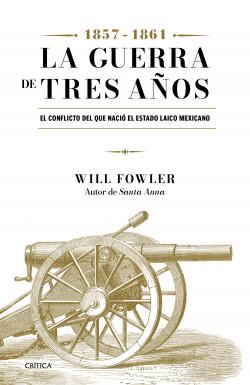 La Guerra de Tres Años (1857-1861) - Will Fowler | Planeta de Libros